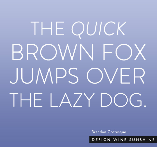 Design Wine Sunshine : Type Study : Brandon Grotesque #typography