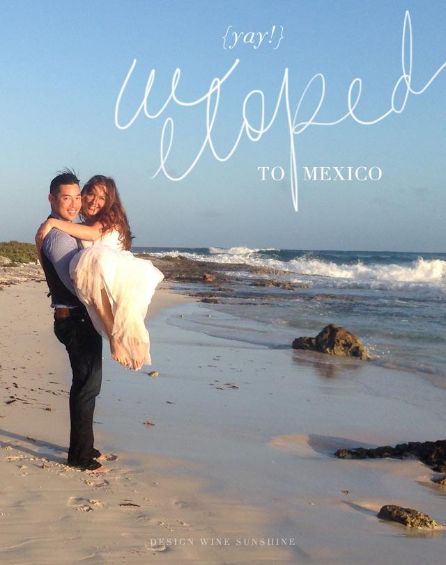 Court & Blaise Eloped to Mexico! : Design Wine Sunshine